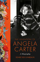 The Invention of Angela Carter: A...