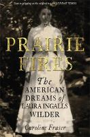 Prairie Fires: The American Dreams of...
