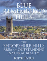 Blue Remembered Hills: The Shropshire...