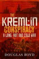 The Kremlin Conspiracy: A Long, Hot...