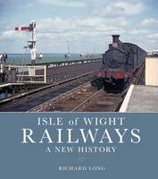Isle of Wight Railways: A New History