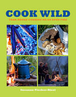 Cook Wild!: Year-round Cooking on an...