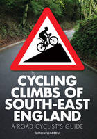 Cycling Climbs of South East England:...