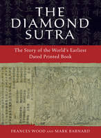 The Diamond Sutra: The Story of the World's Earliest Dated Printed Book