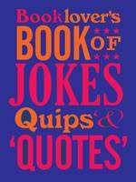 The Booklovers Book of Jokes, Quips...