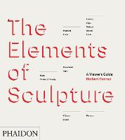 The Elements of Sculpture: A Viewer's...