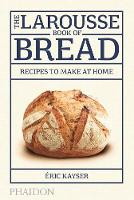 The Larousse Book of Bread: Recipes ...
