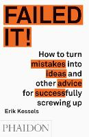 Failed it!: How to Turn Mistakes into...