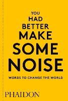 You Had Better Make Some Noise: Words...