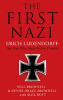 The First Nazi: Erich Ludendorff: the...