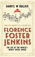 Florence Foster Jenkins: The Life of...