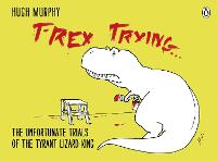 T-Rex Trying: The Unfortunate Trials...
