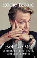 Believe Me: A Memoir of Love, Death...