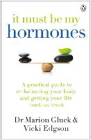 It Must Be My Hormones: A Practical...