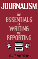 Journalism: The Essentials of Writing...