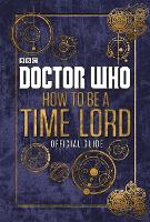 Doctor Who: How To Be A Timelord: The...
