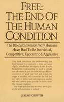 Free: The End of the Human Condition:...