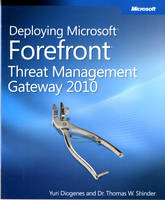 Deploying Microsoft Forefront Threat Management Gateway: 2010