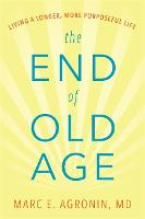 The End of Old Age: Living a Longer,...