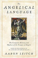 The Angelical Language: The Complete...