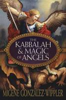 The Kabbalah and Magic of Angels