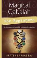 Magical Qabalah for Beginners: A...