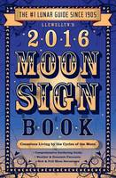 Llewellyn's 2016 Moon Sign Book:...