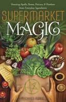 Supermarket Magic: Creating Spells,...