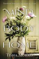 Mind, Body, Home: Transform Your Life...