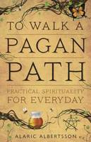 To Walk a Pagan Path: Practical...