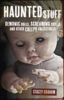 Haunted Stuff: Demonic Dolls,...