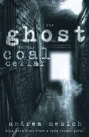Ghost in the Coal Cellar: True Case...