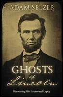 Ghosts of Lincoln: Discovering His...