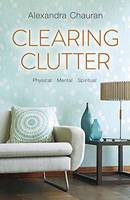 Clearing Clutter: Physical, Mental,...