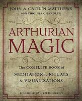 Arthurian Magic: The Complete Book of...