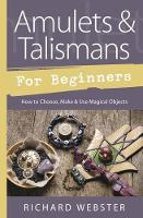 Amulets and Talismans for Beginners:...