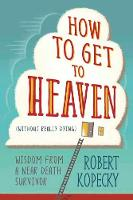 How to Get to Heaven (Without Really...