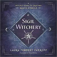 Sigil Witchery: A Witch's Guide to...