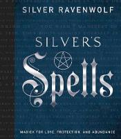 Silver's Spells: Magick for Love,...