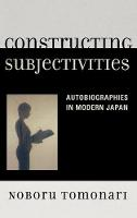 Constructing Subjectivities: Autobiographies in Modern Japan