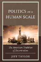 Politics on a Human Scale: The...