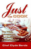 Just the Cook: Trials, Tribulations...