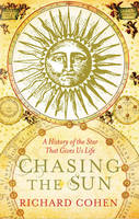 Chasing the Sun: The Epic Story of ...