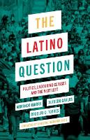 The Latino Question: Politics,...