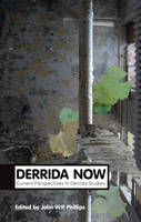 Derrida Now: Current Perspectives in...