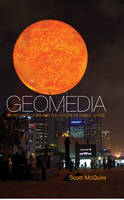 Geomedia: Networked Cities and the...