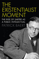 The Existentialist Moment: The Rise ...