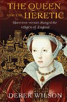 The Queen and the Heretic: How two...