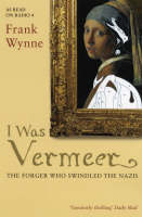 I Was Vermeer: The Forger Who ...