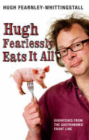 Hugh Fearlessly Eats it All:...